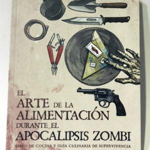 EL ARTE DE LA ALIMENTACION DURANTE EL APOCALIPSIS ZOMBI LIBRO ILUSTRADO, RECETARIO